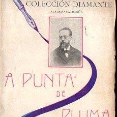 Libros antiguos: ALFREDO CALDERON : A PUNTA DE PLUMA (COL. DIAMANTE, C. 1900). Lote 124648363