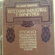 Libros antiguos: RECETARIO INDUSTRIAL Y DOMÉSTICO. JOSÉ BERSCH.. Lote 124720487