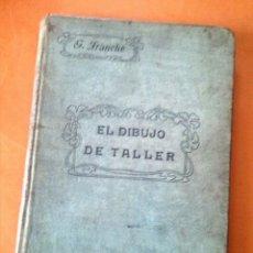 Libros antiguos: EL DIBUJO DE TALLER (GEORGES FRANCHE) 1914. Lote 124875339