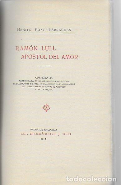 RAMÓN LULL. APÓSTOL DEL AMOR / B. PONS. PALMA DE MALLORCA : TIP. J. TOUS, 1915. 21X13 CM. 25+23 P. (Libros Antiguos, Raros y Curiosos - Pensamiento - Otros)