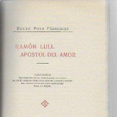 Libros antiguos: RAMÓN LULL. APÓSTOL DEL AMOR / B. PONS. PALMA DE MALLORCA : TIP. J. TOUS, 1915. 21X13 CM. 25+23 P.. Lote 124923975