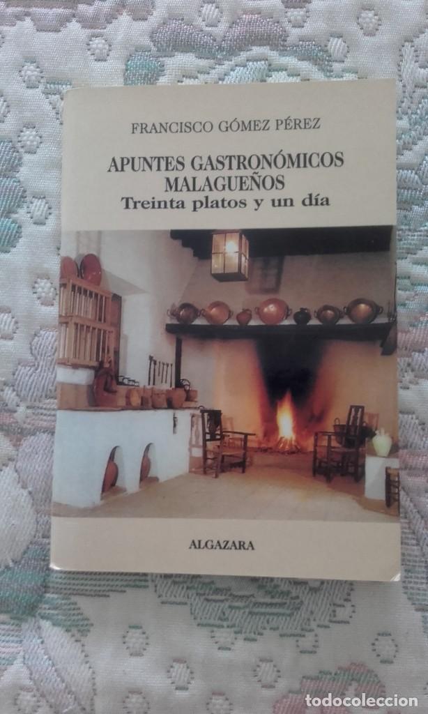 APUNTES GASTRONOMICOS MALAGUEÑOS. TREINTA PLATOS Y UN DIA, DE FCO. PEREZ GOMEZ (EDIT ALGAZARA). (Libros Antiguos, Raros y Curiosos - Cocina y Gastronomía)