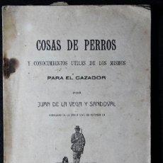 Libros antiguos: COSAS DE PERROS. JUAN DE LA VEGA Y SANDOVAL. 1920. DEDICADO A DIEGO VEGA Y MONTES DE OCA. CINEGÉTICA. Lote 125082567
