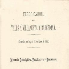 Libros antiguos: FERROCARRIL VALLS VILLANUEVA Y GELTRU BARCELONA MEMORIA DESCRIPTIVA FACULTATIVA Y ECONOMICA AÑO 1878. Lote 125127847