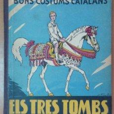 Libri antichi: ELS BONS COSTUMS CATALANS ELS TRES TOMBS FOMENT DE PIETAT BARCELONA 1934 ILUSTRACIONES J. VINYALS. Lote 125265867