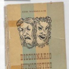 Libros antiguos: DICCIONARIO HUMORISTICO - LUIS MARSILLACH - 1945 - MUY INTERESANTE. Lote 125447171