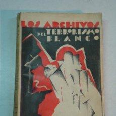 Libros antiguos: PEDRO FOIX: LOS ARCHIVOS DEL TERRORISMO BLANCO (1931). Lote 125513715