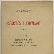 Libros antiguos: ESCARCEOS Y BROCHAZOS. CLÉRIGOS Y DAMAS. INTIMIDADES Y RECATO. UN PASEO POR EL CAMPO. - REDONET, LUI. Lote 123235515