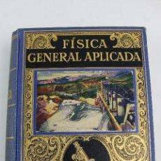 Libros antiguos: L- 4879. FISICA GENERAL APLICADA, FRANCISCO F.SINTES OLIVES. 1935. BIBLIOTECA HISPANIA.. Lote 125920171