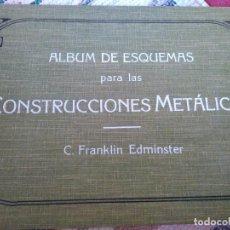 Libros antiguos: ALBUM DE ESQUEMAS PARA LAS CONSTRUCCIONES METÁLICAS. C. FRANKLIN EDMINSTER. 1913. Lote 125926039