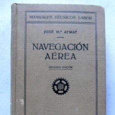 Libros antiguos: NAVEGACIÓN AEREA. JOSÉ Mª AYMAT. EDITORIAL LABOR 1932. ILUSTRADO. 449 PAGS. TAPAS DURAS.. Lote 125946507