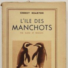 Libros antiguos: L'ILE DES MANCHOTS. THE ISLAND OF PENGUINS. - KEARTON, CHERRY. PARIS, 1941.. Lote 123204986