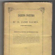 Libros antiguos: BALMES, JAIME: ESCRITOS PÓSTUMOS. BARCELONA: IMPRENTA DE A. BRUSI. 1850. . Lote 126048347
