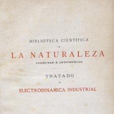 Libros antiguos: TRATADO DE ELECTRODINAMICA INDUSTRIAL. BIBLIOTECA CIENTIFICA DE LA NATURALEZA. 1899. Lote 126083671
