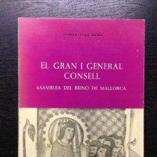 Libros antiguos: EL GRAN I GENERAL CONSELL, ASSAMBLEA DEL REINO DE MALLORCA, PIÑA HOMS, ROMAN, 1977. Lote 126091399