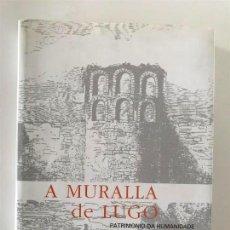 Libros antiguos: A MURALLA DE LUGO. PATRIMONIO DA HUMANIDADE.GALICIA. Lote 126123331