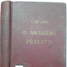 Libros antiguos: EL MATADERO PÚBLICO CONSTRUCCIÓN INSTALACIÓN GOBIERNO 1921 C. SANZ EGAÑA REVISTA VETERINARIA. Lote 126146147