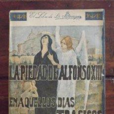 Libros antiguos: LA PIEDAD DE ALFONSO XIII EN AQUELLOS DÍAS TRÁGICOS. Lote 126165883