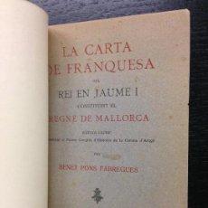 Libros antiguos: LA CARTA DE FRANQUESA DEL REI EN JAUME I CONSTITUINT EL REGNE DE MALLORCA, PONS FRABREGUES, B., 1917. Lote 126240415