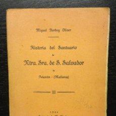 Libros antiguos: HISTORIA DEL SANTUARIO DE NTRA. SRA. DE S. SALVADOR, BORDOY OLIVER, MIGUEL, 1934. Lote 126243083