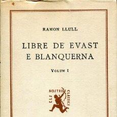 Libros antiguos: LIBRE DE EVAST --E. BLANQUERNA, RAMON LLULL, VOLUM I, 1935, CATALA, -ED. BARCINO. Lote 126253659