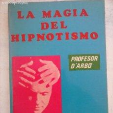 Libros antiguos: LA MAGIA DEL HIPNOTISMO - PROFESOR D'ARBÓ - LIBROS KARMA 7 - Nº 5 EGREGORA. Lote 126399379