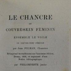 Libros antiguos: LE CHANCRE OU COUVRE-SEIN FEMININ, ENSEMBLE LE VOILE OU COUVRE-CHEF FEMININ... REIMPRIMÉ TEXTUELLEME. Lote 123231922