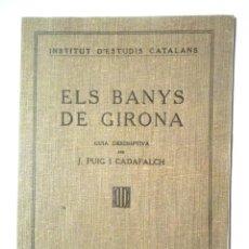 Libros antiguos: ELS BANYS DE GIRONA, GUIA DESCRIPTIVA J PUIG I CADAFALCH 1936 IEC IMPECABLE INSTITUT D'ESTUDIS CATAL. Lote 126659111