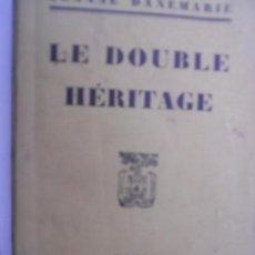 Libros antiguos: LE DOUBLE HÉRITAGE JEANNE DANEMARIE EDITADO AÑO 1930.. Lote 126677863
