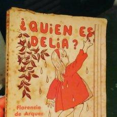 Libros antiguos: QUIÉN ES DELIA- FLORENCIA DE ARQUER NARRACIÓN PARA NIÑAS. Lote 126714995