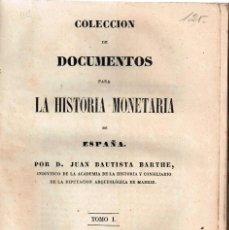 Libros antiguos: COLECCION DE DOCUMENTOS PARA LA HISTORIA MONETARIA DE ESPAÑA.POR D. JUAN BAUTISTA BARTHE. T. I 1843. Lote 126788775