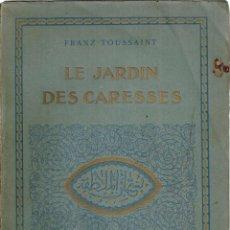 Libros antiguos: LE JARDIN DES CARESSES. TOUSSAINT, FRANZ.ILLUSTRADOR.CARRÉ, LÉON. 1921 FRANCES. Lote 126803707