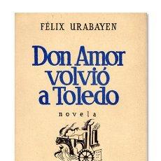 Libros antiguos: FÉLIX URABAYEN. DON AMOR VOLVIÓ A TOLEDO. ESPASA-CALPE, 1936. 1.ª EDICIÓN.. Lote 126847076