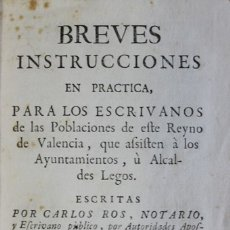 Libros antiguos: BREVES INSTRUCCIONES EN PRACTICA, PARA ESCRIVANOS DE LAS POBLACIONES DE ESTE REYNO DE VALENCIA, QUE. Lote 123240236