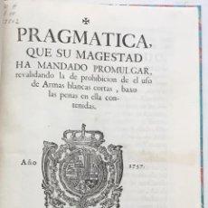 Libros antiguos: PRAGMATICA QUE SU MAGESTAD HA MANDADO PROMULGAR, REVALIDANDO LA DE PROHIBICIÓN DE EL USO DE ARMAS BL. Lote 123149420