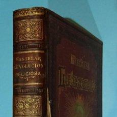 Libros antiguos: LA REVOLUCIÓN RELIGIOSA. DON EMILIO CASTELAR. TOMO PRIMERO. EDICIÓN PROFUSAMENTE ILUSTRADA. 1880. Lote 126902203