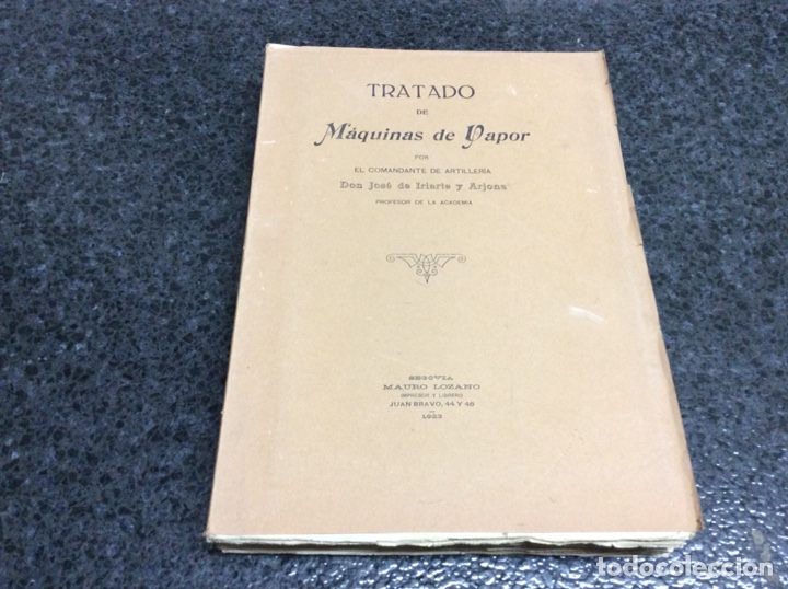 TRATADO DE MAQUINAS DE VAPOR / AUTOR : DON JOSE DE IRIARTE Y ARJONA - EDITADO EN 1923 (Libros Antiguos, Raros y Curiosos - Ciencias, Manuales y Oficios - Otros)