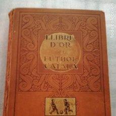 Libros antiguos: [FUTBOL] LLIBRE D'OR DEL FÚTBOL CATALÀ. - BARCELONA 1928. Lote 126986923