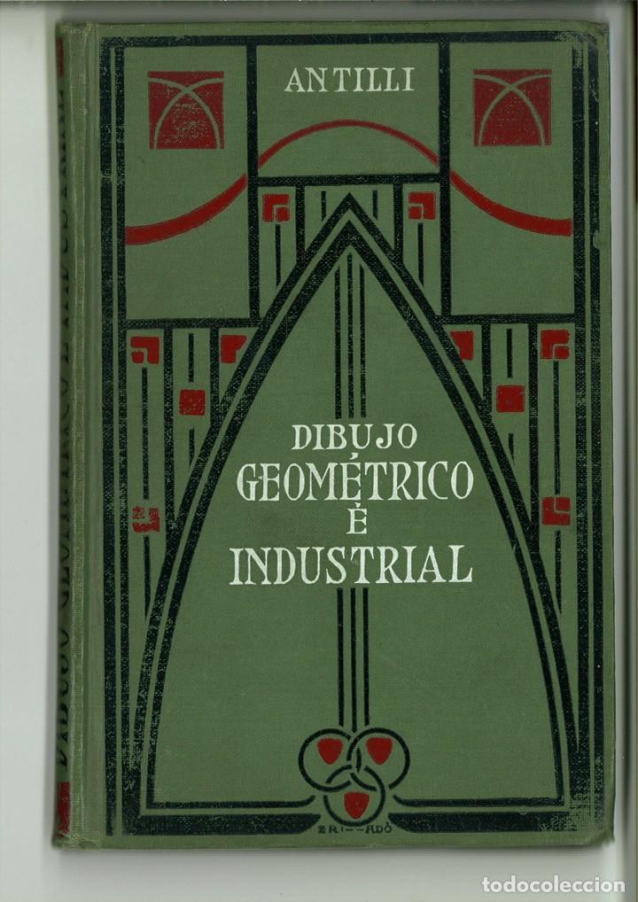 MANUAL DE DIBUJO GEOMÉTRICO E INDUSTRIAL. A. ANTILLI (Libros Antiguos, Raros y Curiosos - Ciencias, Manuales y Oficios - Otros)