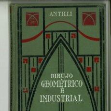 Libros antiguos: MANUAL DE DIBUJO GEOMÉTRICO E INDUSTRIAL. A. ANTILLI. Lote 181982747