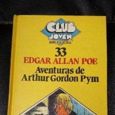 Libros antiguos: AVENTURAS DE ARTHUR GORDON PYM EDGAR ALLAN CLUB JOVEN BRUGUERA Nº33 EDICIONES INTEGRAS ILUSTRADAS. Lote 127230447