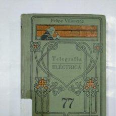 Libros antiguos: TELEGRAFIA / ELECTRICA. Nº 77. MANUALES GALLACH. FELIPE VILLAVERDE Y NAVARRO TDK340. Lote 127341599