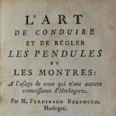 Libros antiguos: L'ART DE CONDUIRE ET DE RÉGLER LES PENDULES ET LES MONTRES À L'USAGE DE CEUX QUI N'ONT AUCUNE CONNOI. Lote 114797967