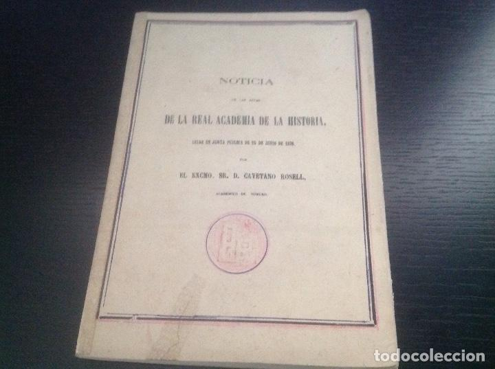 LIBRO ORIGINAL 1876. NOTICIA ACTAS DE LA REAL ACADEMIA DE HISTORIA. D CAYETANO ROSELL. (Libros Antiguos, Raros y Curiosos - Historia - Otros)