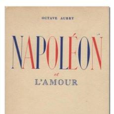 Libros antiguos: AUBRY (OCTAVE).– NAPOLEÓN ET L'AMOUR. LABORATOIRES DEGLAUDE, 1937. Lote 127819547