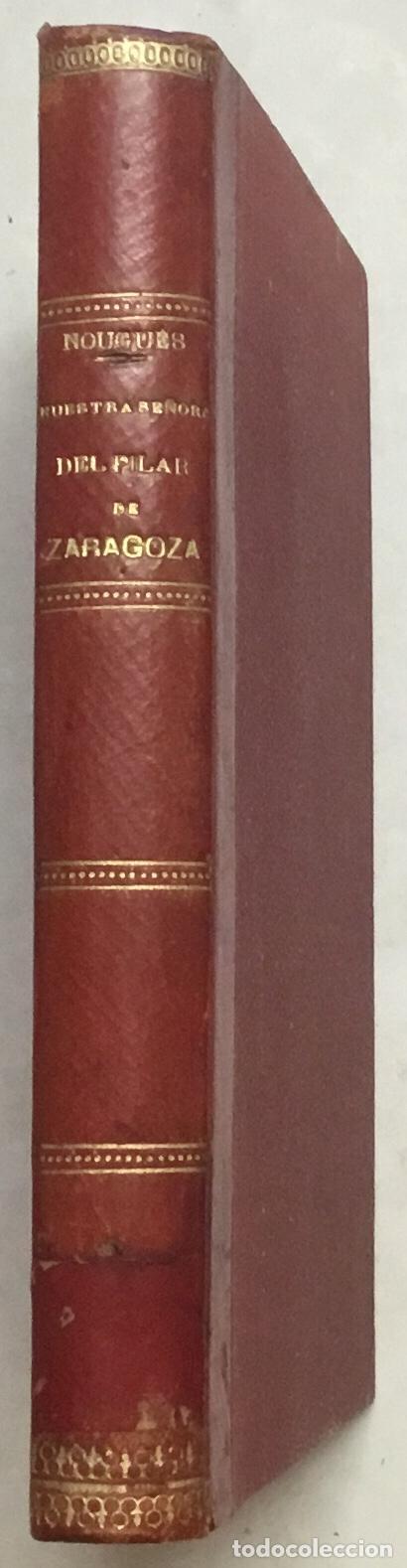 Libros antiguos: HISTORIA CRÍTICA Y APOLOGÉTICA DE LA VIRGEN NUESTRA SEÑORA DEL PILAR DE ZARAGOZA Y DE SU TEMPLO Y TA - Foto 4 - 123223659