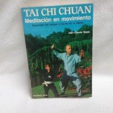 Libros antiguos: LIBRO TAI CHI CHUAN - MEDITACIÓN EN MOVIMIENTO - ED. MARTÍNEZ ROCA AÑO 1987. Lote 127832575