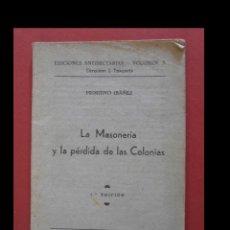 Libros antiguos: LA MASONERIA Y LA PÉRDIDA DE LAS COLONIAS. PRIMITIVO IBÁÑEZ. Lote 127854563