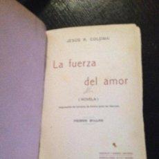Libros antiguos: LA FUERZA DEL AMOR-JESUS R.COLOMA 1911. Lote 127879503