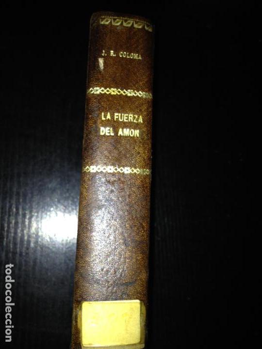 Libros antiguos: LA FUERZA DEL AMOR-JESUS R.COLOMA 1911 - Foto 2 - 127879503